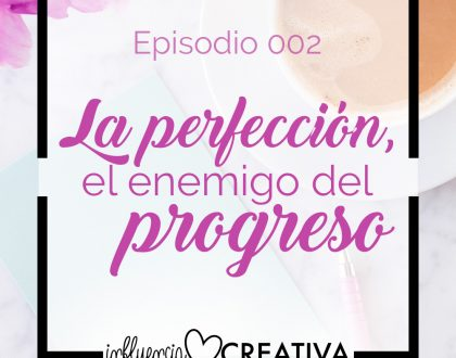 Episodio 002 - La perfección, el enemigo del progreso